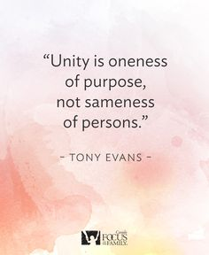 "Unity is oneness of purpose, not sameness of persons. Great quote from Tony Evans new book ""Kingdom Marriage""!"