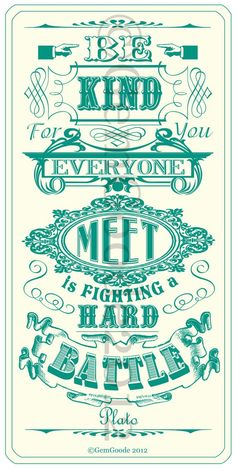 Day Four - Be kind, for everyone you meet is fighting a hard battle - Plato Sign Quotes, Me Quotes, Plato Quotes, Graphic Design Fonts, Sad Love Quotes, Magic Words, Typography Quotes, Inspirational Thoughts, Note To Self