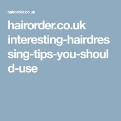 hairorder.co.uk interesting-hairdressing-tips-you-should-use