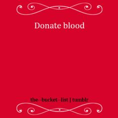 Do it on a consistent basis....someone else deciding to donate blood saved my life 4 years ago, time to pay it forward.