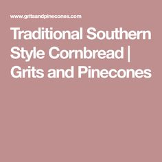 Traditional Southern Style Cornbread | Grits and Pinecones