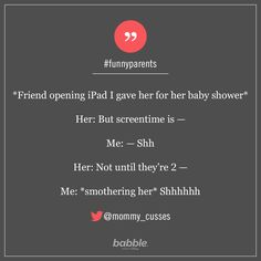 "Parenting Quote: ""*Friend opening iPad I gave her for her baby shower* Her: But screentime is — Me: — Shh. Her: Not until they're 2 — Me: *smothering her* Shhhhhh. Funny Mom Memes, Mom Humor, Funny Stuff, Daily Quotes, Best Quotes, Parenting Quotes, Funny Parenting, Disney Family, Quote Of The Day"