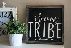 I love my tribe. 13.5x13.5 distressed wood sign. black with white writing. by KendraJeanDesigns on Etsy https://www.etsy.com/listing/461150730/i-love-my-tribe-135x135-distressed-wood