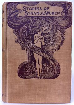 Stories of Strange Women. John Long. 1906. J. Y. F. Cooke, London.  Somebody find this book for me, please! Must have. - Christine