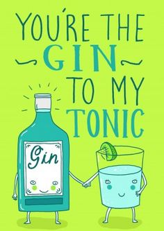 Gin To My Tonic|Funny Anniversary Card You're The Gin To My Tonic. A funny, romantic valentine's day or anniversary card. Perfect for your husband, wife, boyfriend or girlfriend.