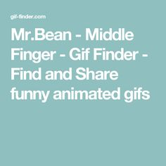 Mr.Bean - Middle Finger - Gif Finder - Find and Share funny animated gifs