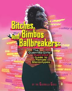 Book cover: Bitches, Bimbos and Ballbreakers: The Guerrilla Girls' Illustrated Guide to Female Stereotypes Feminist Books, Feminist Art, Guerrilla Girls, Living Dead Dolls, Valley Girls, Declaration Of Independence, Badass Women, Call Her, Fiction Books