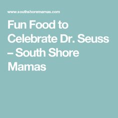 Fun Food to Celebrate Dr. Seuss – South Shore Mamas