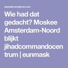 Wie had dat gedacht? Moskee Amsterdam-Noord blijkt jihadcommandocentrum | eunmask
