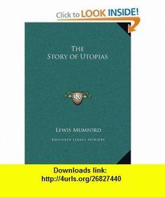 The Story of Utopias (9781169764460) Lewis Mumford , ISBN-10: 1169764460  , ISBN-13: 978-1169764460 ,  , tutorials , pdf , ebook , torrent , downloads , rapidshare , filesonic , hotfile , megaupload , fileserve