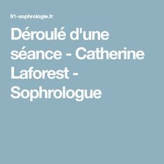 Déroulé d'une séance - Catherine Laforest - Sophrologue Yoga, Recipes