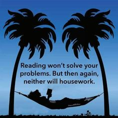 Reading won't solve your problems. But then again, neither will housework ... so let's declare today housework free and read, read, read! #reading