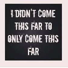 Image result for i didnt come this far to only come this far