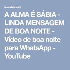 A ALMA É SÁBIA - LINDA MENSAGEM DE BOA NOITE - Vídeo de boa noite para WhatsApp - YouTube