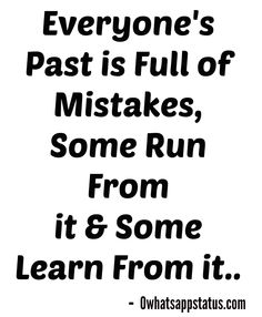 Everyone's Past is Full of Mistakes, Some Run From it & Some Learn From it