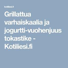Grillattua varhaiskaalia ja jogurtti-vuohenjuustokastike - Kotiliesi.fi