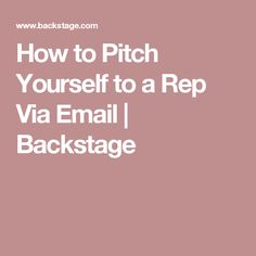 How to Pitch Yourself to a Rep Via Email | Backstage