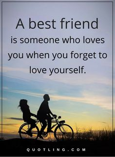 friendship quotes A best friend is someone who loves you when you forget to love yourself.