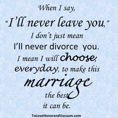 I will choose every day to make this marriage the best it can be.