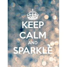 Keep calm and sparkle!   Everyone is a star who deserves to shine!