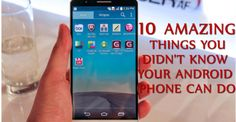 10 amazing Things You Didn't Know Your Android Phone Could Do