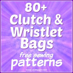 80+ Clutch & Wristlet Bags   free sewing patterns