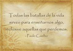 """""""Todas las batallas de la #Vida sirven para enseñarnos algo, inclusive aquellas que perdemos."""" #PauloCoelho #Citas #Frases @Candidman"""