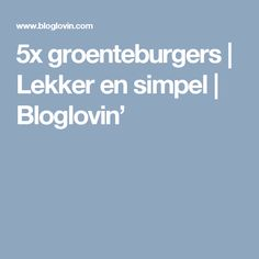5x groenteburgers   Lekker en simpel   Bloglovin'