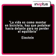 """""""La vida es como montar en bicicleta, hay que pedalear hacia delante para no perder el equilibrio"""" Einstein"""