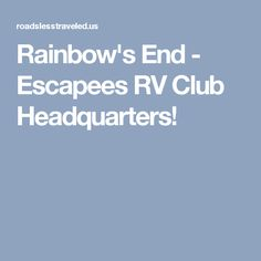 Rainbow's End - Escapees RV Club Headquarters!