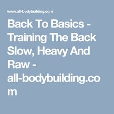 Back To Basics - Training The Back Slow, Heavy And Raw - all-bodybuilding.com