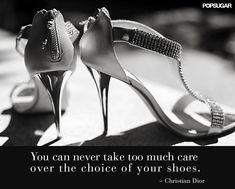 Pin for Later: 32 Famous Fashion Quotes Perfect For Your Pin Board We can't argue with that. Popsugar, Crazy Shoes, Me Too Shoes, Dior Quotes, Beauty Quotes, Famous Fashion Quotes, Shoe Art, Beautiful Shoes, Hello Beautiful