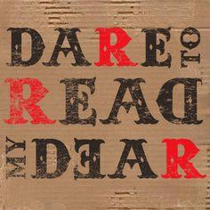 Dare to read, my dear