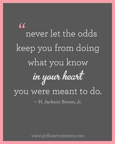 adoption quotes Never let the odds keep you from doing what you know in your heart you were meant to do. Great Quotes, Quotes To Live By, Me Quotes, Motivational Quotes, Inspirational Quotes, Famous Quotes, Motivational Speakers, Funny Quotes, Witty Quotes