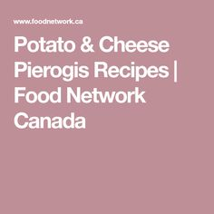 Homemade Pierogis have never been so quick and easy to make, until now! Courtesy of Frank Giampa of Sterania's Pierogi Truck. Farmers Cheese, Idaho Potatoes, Food Network Canada, Creamed Eggs, Vegetarian Cheese, Cottage Cheese, Food Network Recipes, I Foods