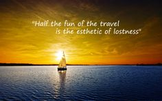 """Half the fun of the travel is the esthetic of lostness"" #travel #quote #travelquote"