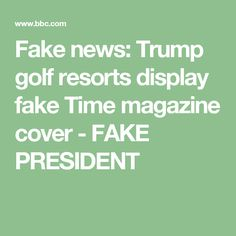Fake news: Trump golf resorts display fake Time magazine cover - FAKE PRESIDENT