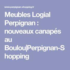 Meubles Logial Perpignan : nouveaux canapés au Boulou|Perpignan-Shopping