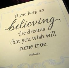 If you keep on believing, the dreams that you wish will l come true! #Cinderella #Disney