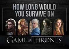 "How Long Would You Survive On ""Game Of Thrones""  -  I would still be alive!  LOL"