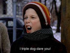 I TRIPLE DOG DARE YOU!