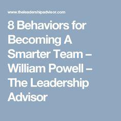 8 Behaviors for Becoming A Smarter Team – William Powell – The Leadership Advisor