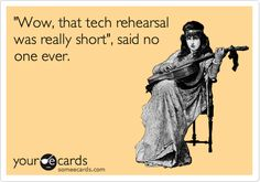 'Wow, that tech rehearsal was really short', said no one ever.