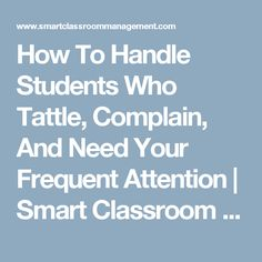 How To Handle Students Who Tattle, Complain, And Need Your Frequent Attention | Smart Classroom Management