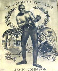 The First African American Heavyweight Boxing Champion, Jack Johnson.