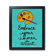Hey, I found this really awesome Etsy listing at https://www.etsy.com/listing/195576081/embrace-your-inner-artist-print-5-x-7-or