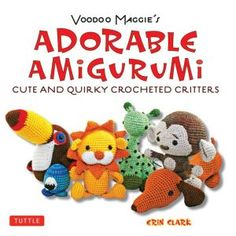 Voodoo+Maggie's+Adorable+Amigurumi:+Cute+and+Quirky+Crocheted+Critters