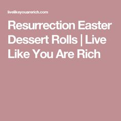 Resurrection Easter Dessert Rolls | Live Like You Are Rich