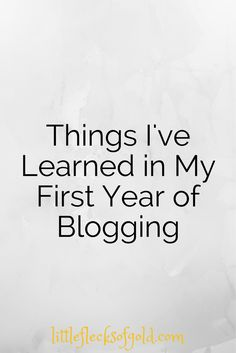 Little Flecks of Gold: Things I've Learned in My First Year of Blogging