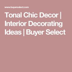 Tonal Chic Decor | Interior Decorating Ideas | Buyer Select